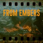 """""""From Embers"""" text over a picture of a fire, sprocket holes above to suggest the picture is from film"""