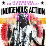 "Indigenous person with a machete, text ""Indigenous Action | An Autonomous Anti-Colonial Podcast"""